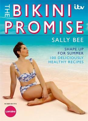 The Bikini Promise: Shape up for summer -100 deliciously healthy recipes (Paperback)