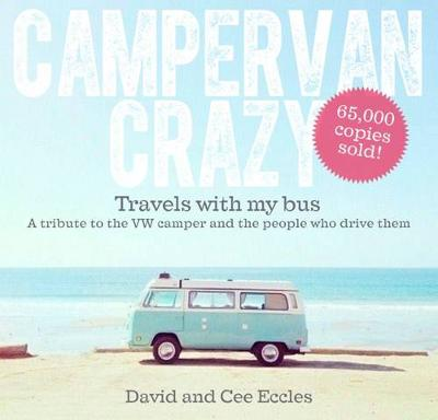 Campervan Crazy: Travels with my Bus: A Tribute to the VW Camper: Campervan Crazy: Travels with my Bus: A Tribute to the VW Camper (Paperback)