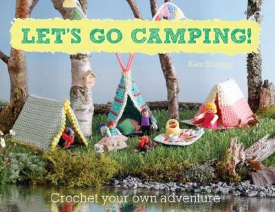 Let's Go Camping! From cabins to caravans, crochet your own camping Scenes (Paperback)