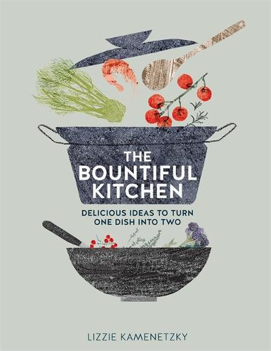 The Bountiful Kitchen: Delicious Ideas to Turn One Dish into Two (Paperback)