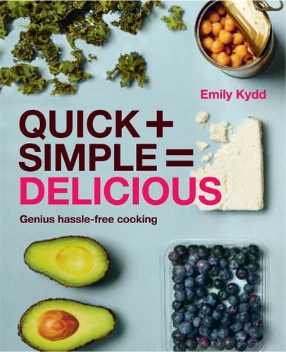 Quick + Simple = Delicious: Genius, Hassle-free Cooking (Paperback)