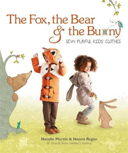 The Fox, the Bear and the Bunny: Sew Playful Kids' Clothes (Paperback)