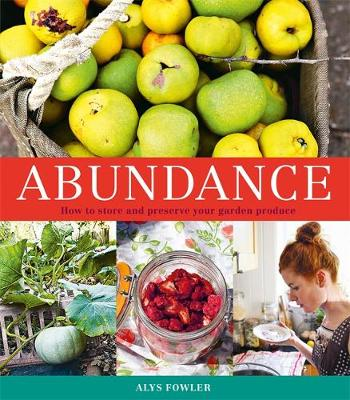 Abundance: How to Store and Preserve Your Garden Produce (Paperback)
