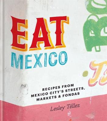 Eat Mexico: Recipes from Mexico City's Streets, Markets and Fondas (Hardback)