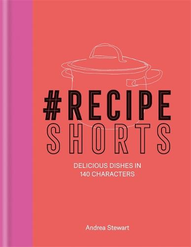 #RecipeShorts: Delicious dishes in 140 characters (Hardback)