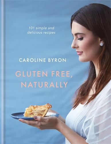 Gluten Free, Naturally: 101 simple and delicious recipes (Hardback)