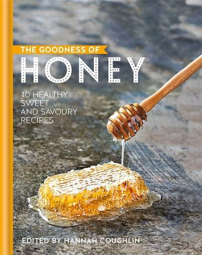 The Goodness of Honey: 40 healthy sweet and savoury recipes - The goodness of.... (Hardback)