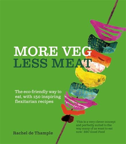 More Veg, Less Meat: The eco-friendly way to eat, with 150 inspiring flexitarian recipes (Paperback)