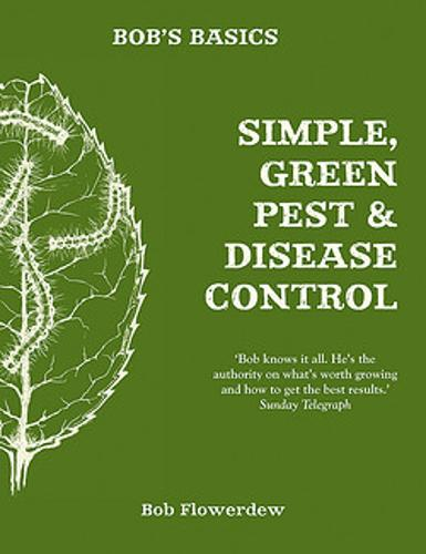Bob's Basics: Simple & Green Pest & Disease Control (Paperback)