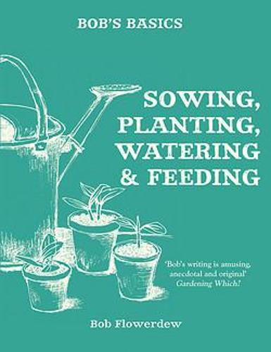 Bob's Basics: Sowing, Planting, Watering (Paperback)