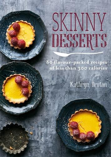 Skinny Desserts: 80 flavour-packed recipes of less than 300 calories - Skinny series (Paperback)