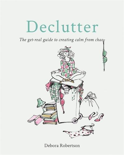 Declutter: The get-real guide to creating calm from chaos (Paperback)