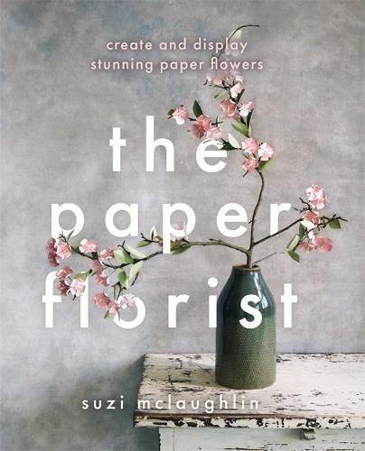 The Paper Florist: Create and display stunning paper flowers (Paperback)