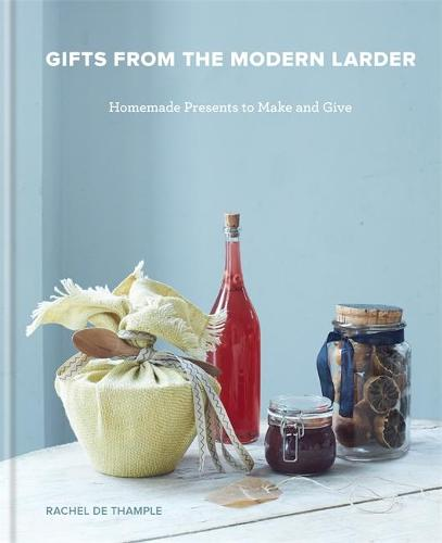Gifts from the Modern Larder: Homemade Presents to Make and Give (Hardback)