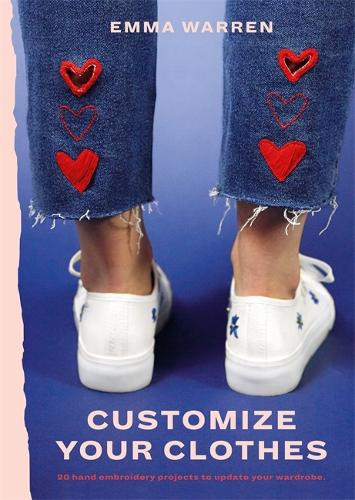Customize Your Clothes: 20 hand embroidery projects to update your wardrobe (Paperback)