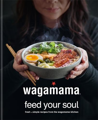 wagamama Feed Your Soul: Fresh + simple recipes from the wagamama kitchen (Hardback)