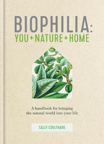 Biophilia: You + Nature + Home (Hardback)