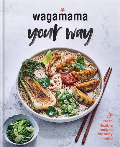 Wagamama Your Way: Fresh Flexitarian Recipes for Body + Mind (Hardback)