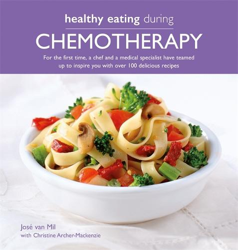 Healthy Eating During Chemotherapy: For the first time, a chef and a medical specialist have teamed  up to inspire you with over 100 delicious recipes - Healthy Eating (Paperback)