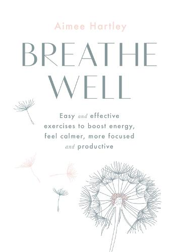 Breathe Well: Easy and effective exercises to boost energy, feel calmer, more focused and productive (Paperback)
