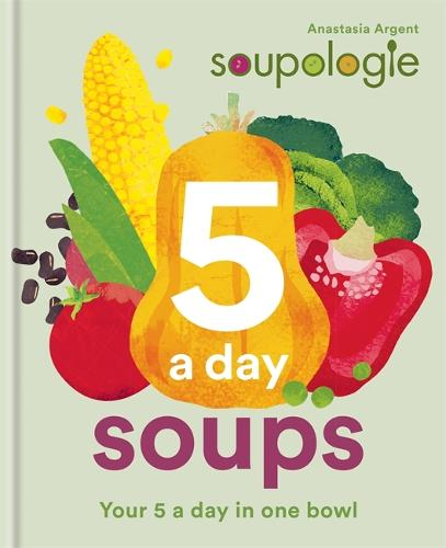 Soupologie 5 a day Soups: Your 5 a day in one bowl (Hardback)