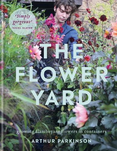 The Flower Yard: Growing Flamboyant Flowers in Containers (Hardback)