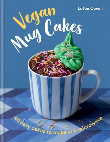 Vegan Mug Cakes: 40 Easy Cakes to Make in a Microwave (Hardback)