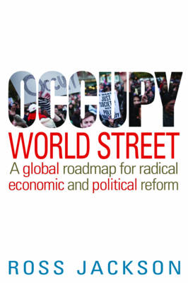 Occupy World Street: A global roadmap for radical economic and political reform (Paperback)