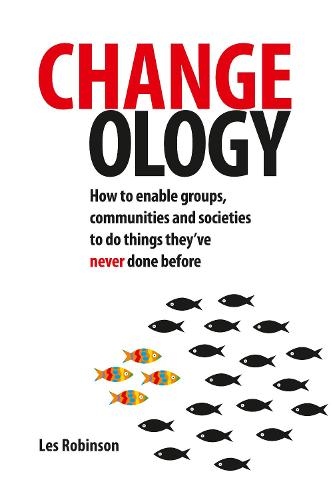 Changeology: How to enable groups, communities and societies to do things they've never done before (Paperback)