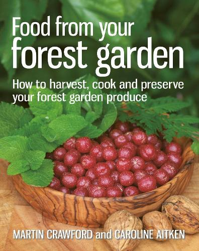 Food from your Forest Garden: How to Harvest, Cook and Preserve Your Forest Garden Produce (Paperback)