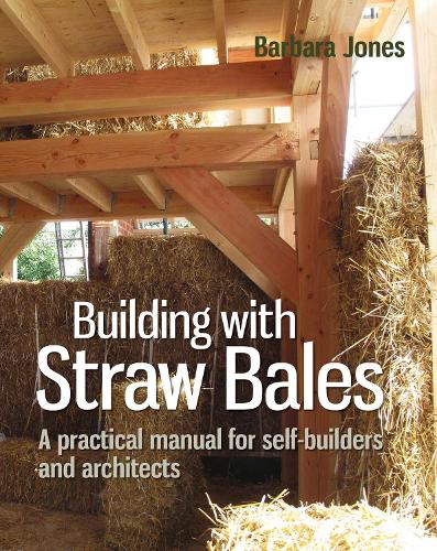 Building with Straw Bales: A Step-by-step Guide - Sustainable Building 6 (Paperback)