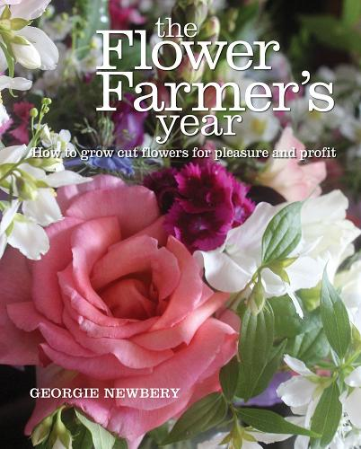 The Flower Farmer's Year: How to Grow Cut Flowers for Pleasure and Profit (Hardback)