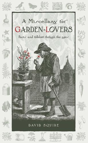 A Miscellany for Garden-Lovers: Facts and Folklore Through the Ages - Wise Words (Hardback)