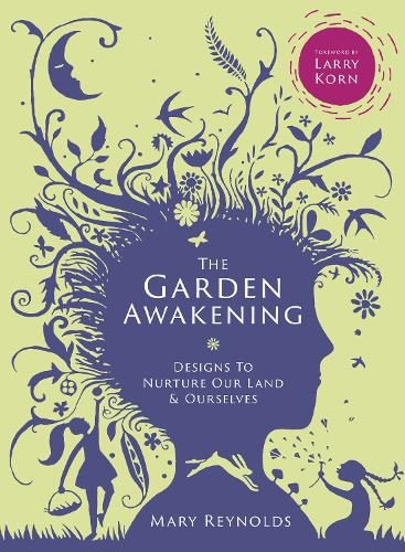 The Garden Awakening: Designs to Nurture Our Land and Ourselves (Hardback)