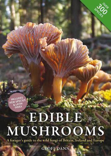 Edible Mushrooms: A Forager's Guide to the Wild Fungi of Britain, Ireland and Europe (Hardback)