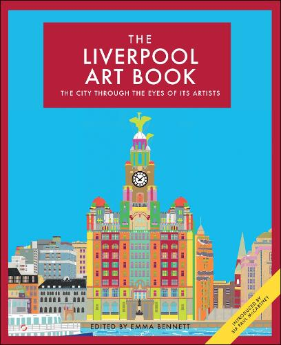 The Liverpool Art Book: The City Through the Eyes of its Artists - The city seen through the eyes of its artists (Hardback)