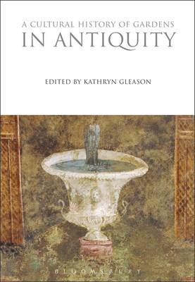A Cultural History of Gardens in Antiquity - Cultural Histories 7 (Hardback)