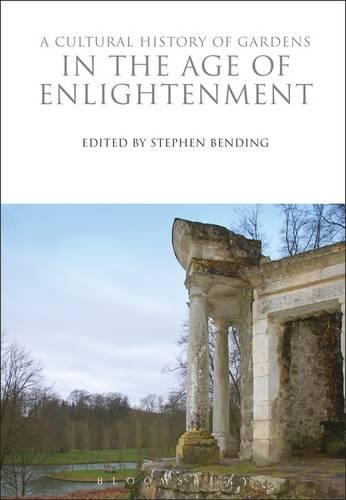 A Cultural History of Gardens in the Age of Enlightenment - Cultural Histories 7 (Hardback)