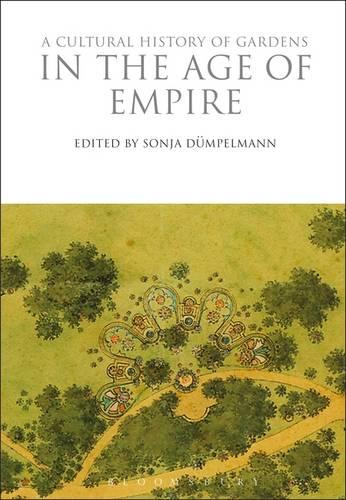 A Cultural History of Gardens in the Age of Empire - Cultural Histories (Hardback)