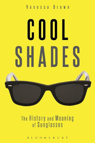 Cool Shades: The History and Meaning of Sunglasses (Paperback)