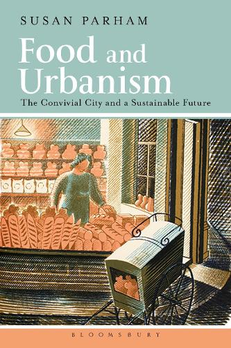 Food and Urbanism: The Convivial City and a Sustainable Future (Paperback)