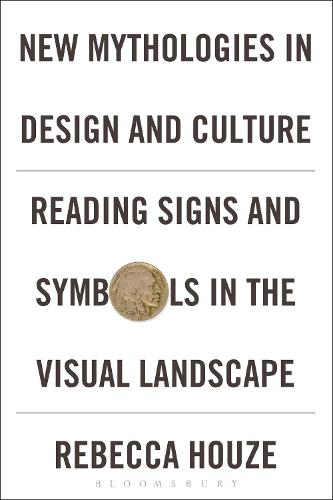 New Mythologies in Design and Culture: Reading Signs and Symbols in the Visual Landscape (Hardback)