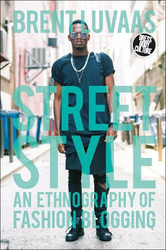 Street Style: An Ethnography of Fashion Blogging - Dress, Body, Culture (Paperback)