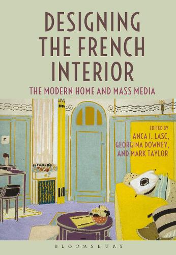 Designing the French Interior: The Modern Home and Mass Media (Hardback)