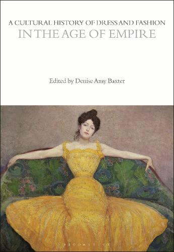 A Cultural History of Dress and Fashion in the Age of Empire - The Cultural Histories Series (Hardback)