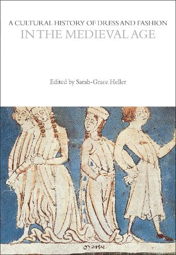 A Cultural History of Dress and Fashion in the Medieval Age - The Cultural Histories Series (Hardback)