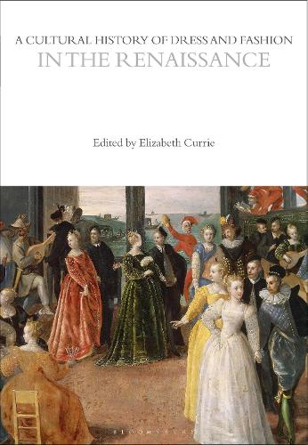 A Cultural History of Dress and Fashion in the Renaissance - The Cultural Histories Series (Hardback)