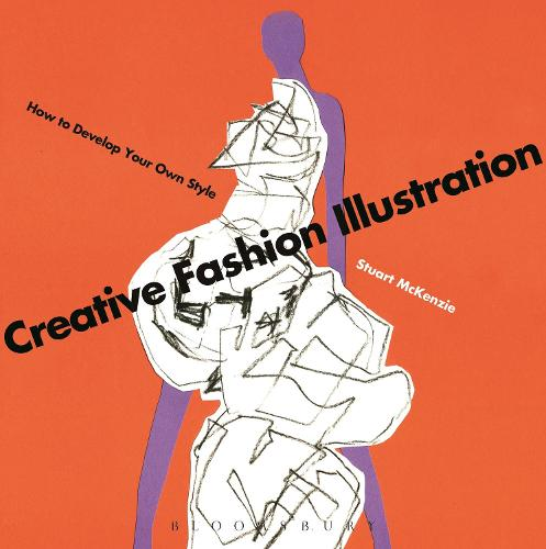 Creative Fashion Illustration: How to Develop Your Own Style (Paperback)