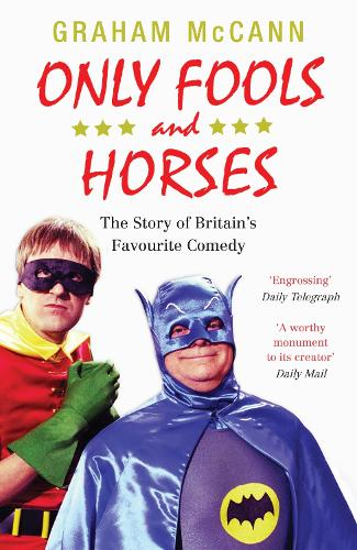 Only Fools and Horses: The Story of Britain's Favourite Comedy (Paperback)