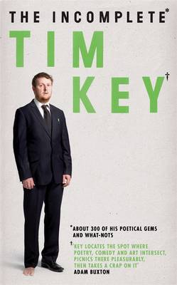 The Incomplete Tim Key: About 300 of His Poetical Gems and What-Nots (Hardback)